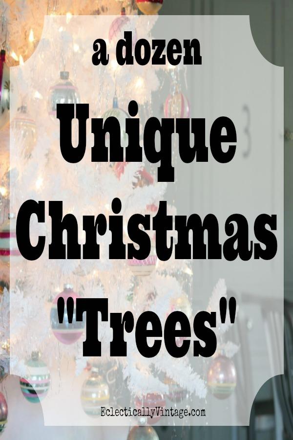12 Unique Christmas Trees! kellyelko.com #christmas #christmastree #repurposeChristmas #vintagechristmas #christmasornaments