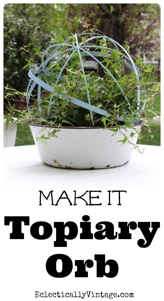 Make topiary forms from an orb - love the mix of vintage and new! kellyelko.com #garden #gardening #planters #ivy #topiary #diygardens #outdoors #houseplants #plantlady