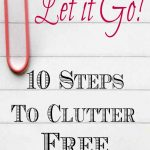 Let It Go! – 10 Steps to Clutter Free (and how to maintain it)