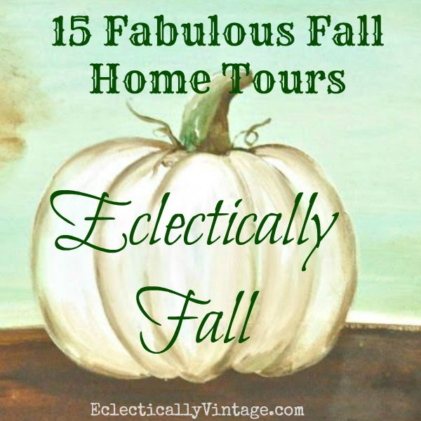 Eclectically Fall Home Tours - 15 of the most beautifully decorated homes decked out for fall! kellyelko.com #fall #falldecor #falldecorating