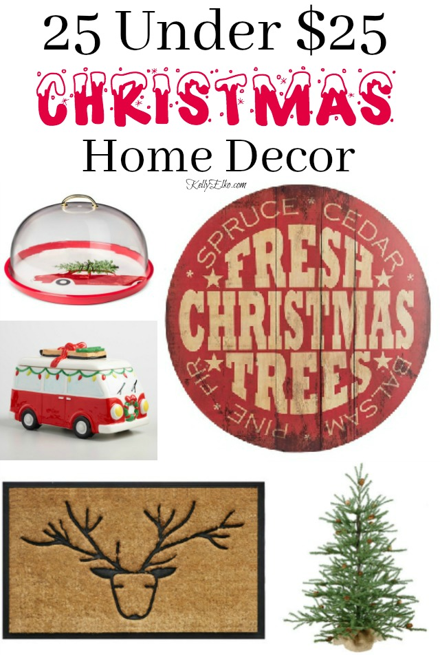 Affordable Christmas Home Decor - everything is less than 25 bucks (most under 15 dollars) kellyelko.com