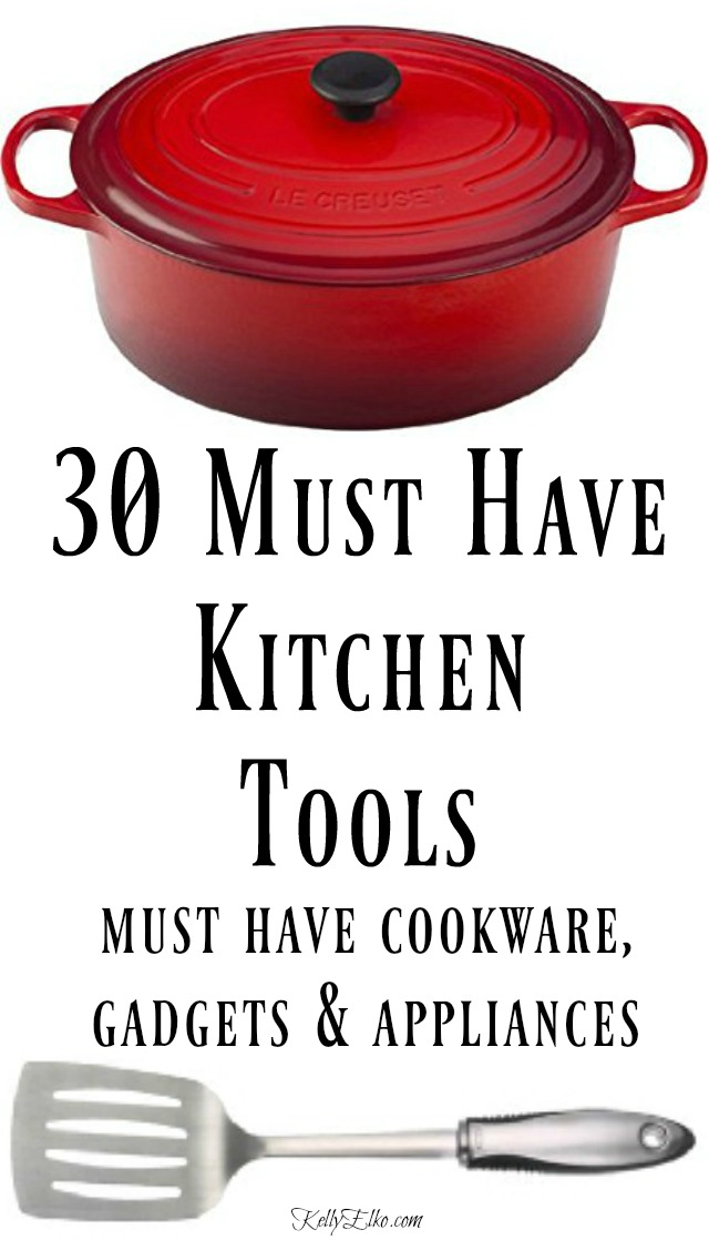 30 Must Have Kitchen Tools - the essentials for every kitchen kellyelko.com #kitchen #cook #homecook #bake #recipes #kitchentools #chef #cookware #kitchengadgets #appliances