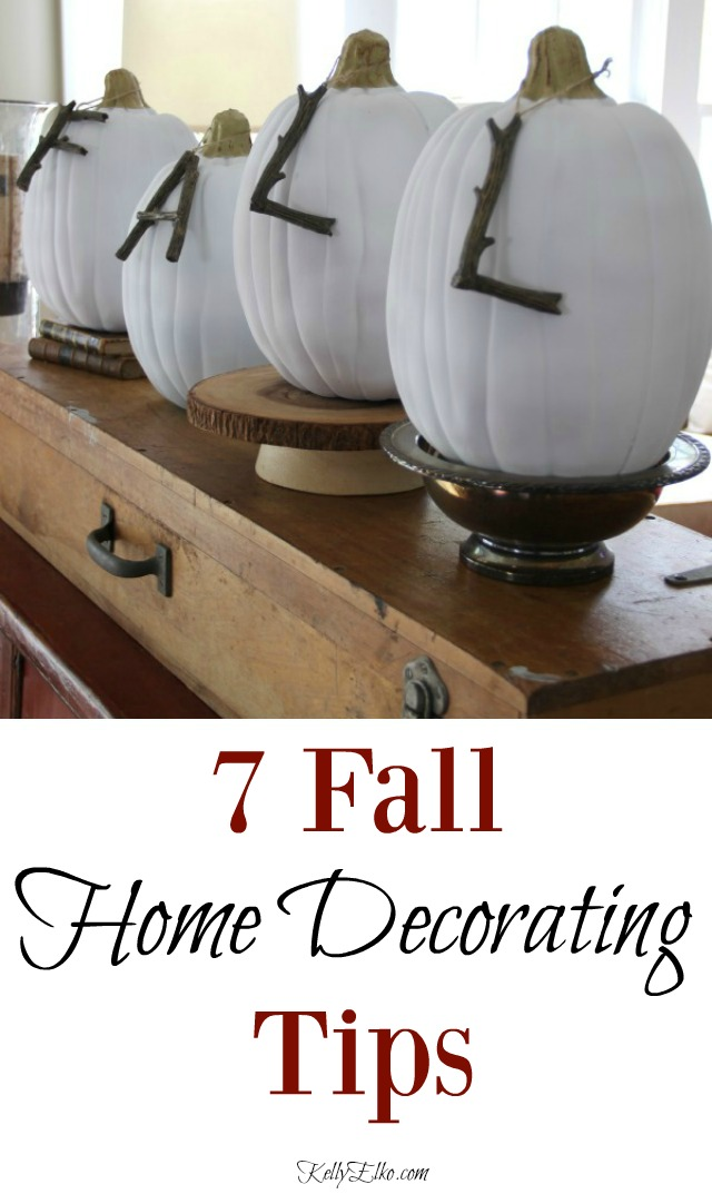 7 Fall Home Decorating Tips - such great ideas! kellyelko.com