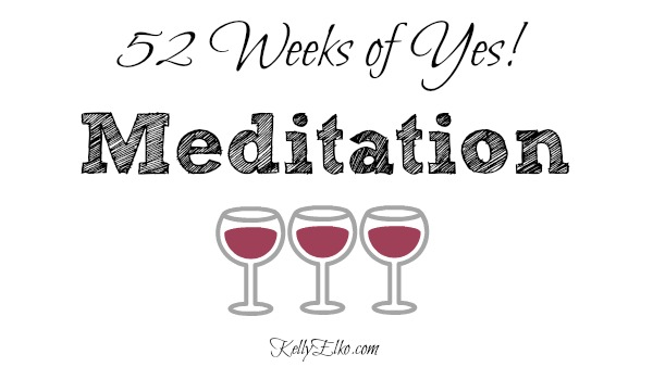 52 Weeks of Yes - see how she liked learning to meditate kellyelko.com #52weeksofyes #meditation