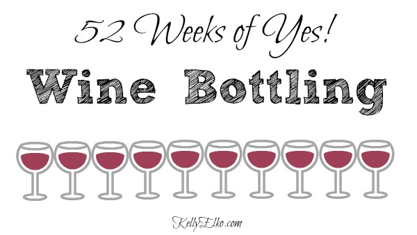52 Weeks of Yes - follow along as Kelly learns to bottle her own wine! kellyelko.com #52weeksofyes #wine #winemaking