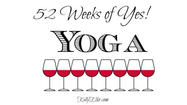52 Weeks of Yes! Yoga kellyelko.com #yoga