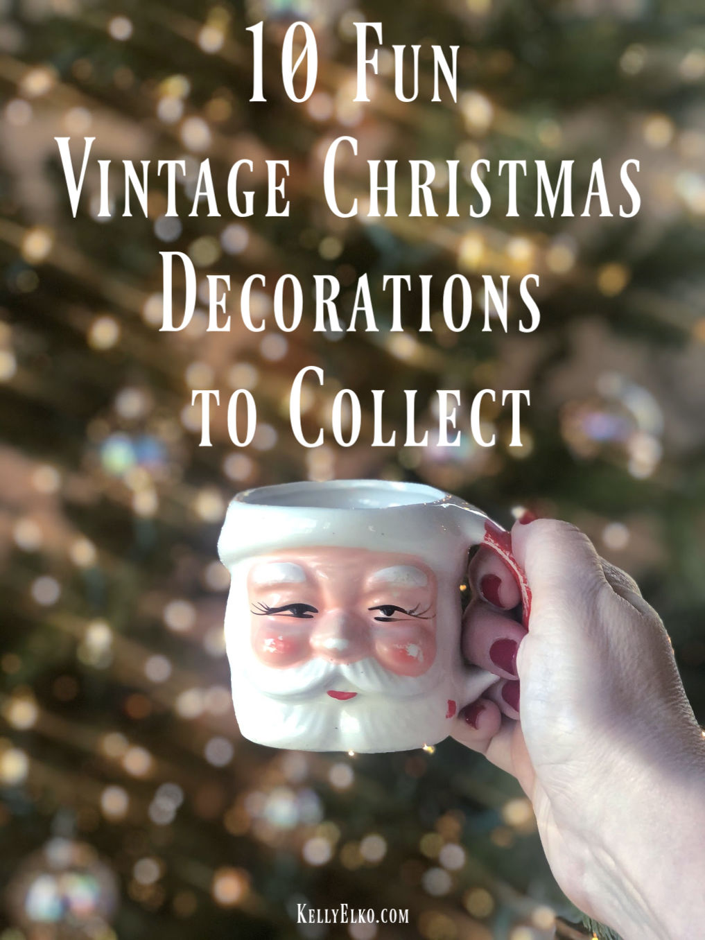 10 Fun Vintage Christmas Decorations to Collect kellyelko.com #christmas #vintagechristmas #vintage #collectibles #christmasdecor #santa #santamug #farmhousechristmas #retrochristmas